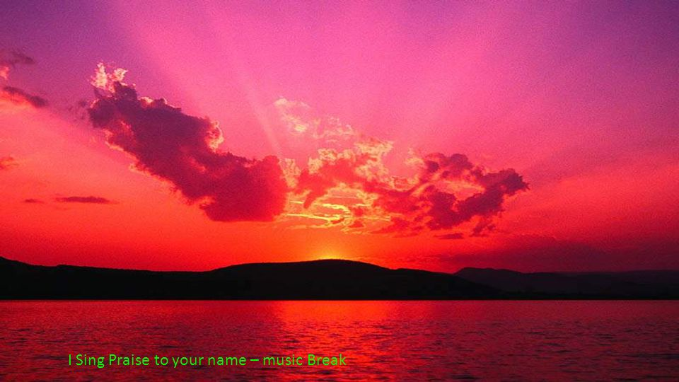 I Sing Praise to your name – music Break