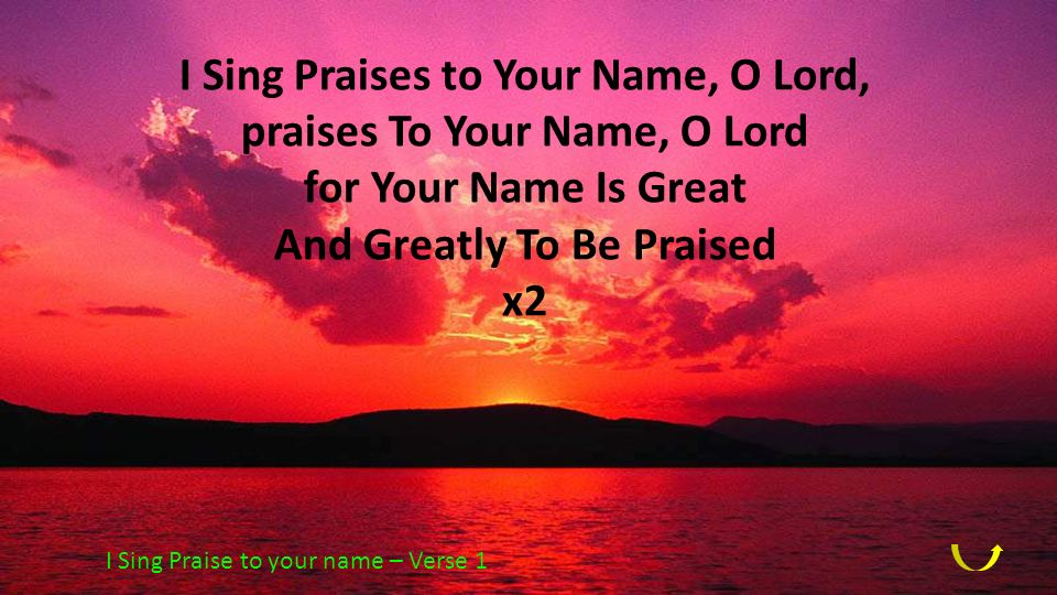 I Sing Praises to Your Name, O Lord, praises To Your Name, O Lord