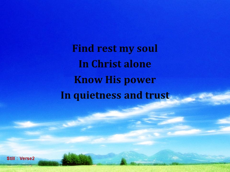 Find rest my soul In Christ alone Know His power In quietness and trust