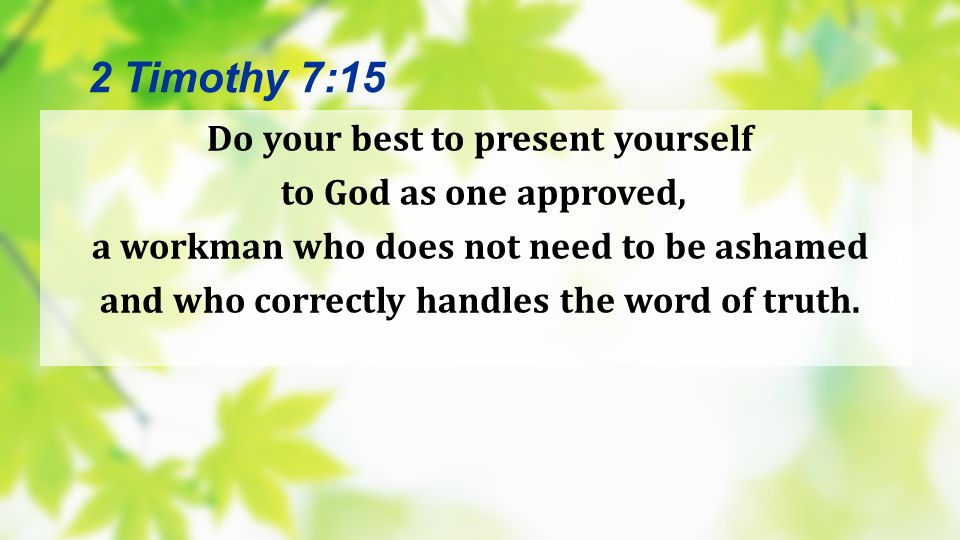 2 Timothy 7:15 Do your best to present yourself