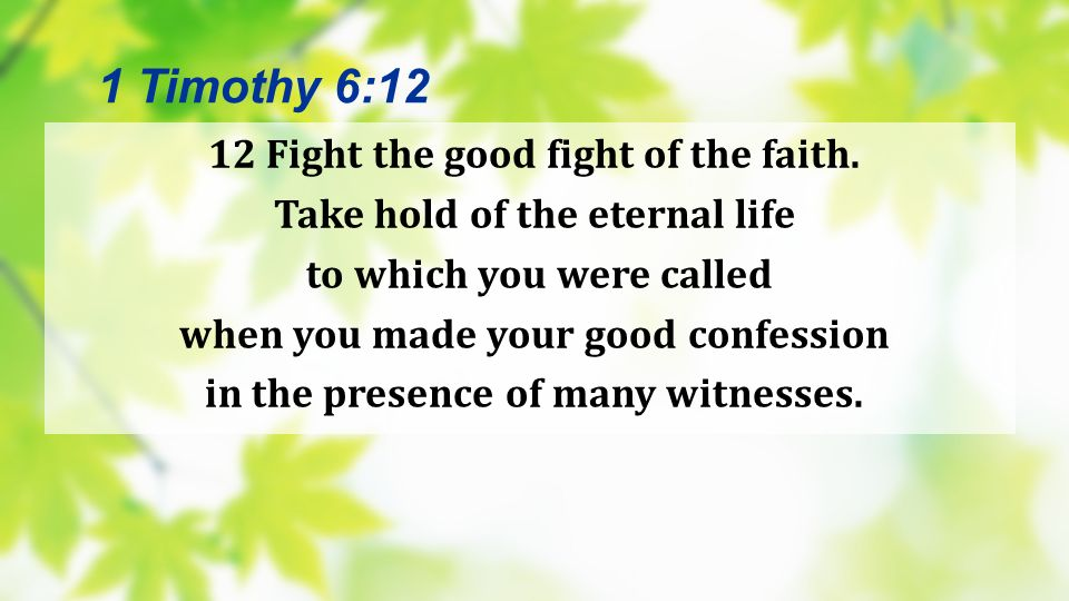 1 Timothy 6:12 12 Fight the good fight of the faith.