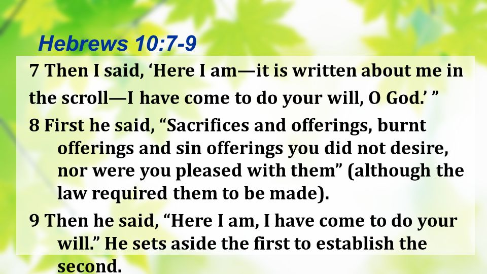 Hebrews 10:7-9 7 Then I said, 'Here I am—it is written about me in