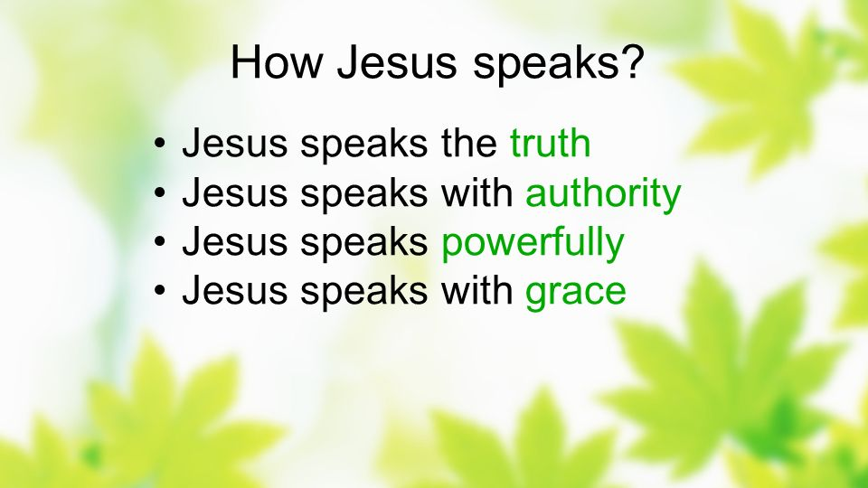 How Jesus speaks Jesus speaks the truth Jesus speaks with authority