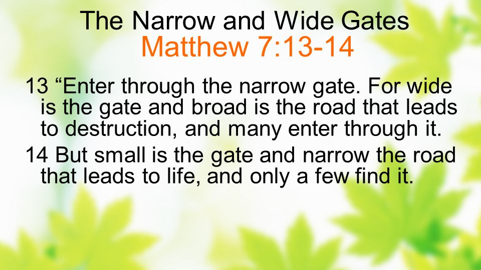 The Narrow and Wide Gates Matthew 7:13-14