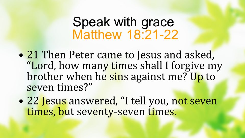 Speak with grace Matthew 18:21-22