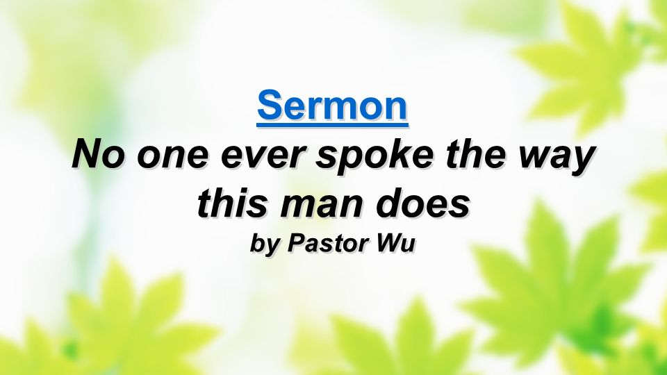 Sermon No one ever spoke the way this man does by Pastor Wu