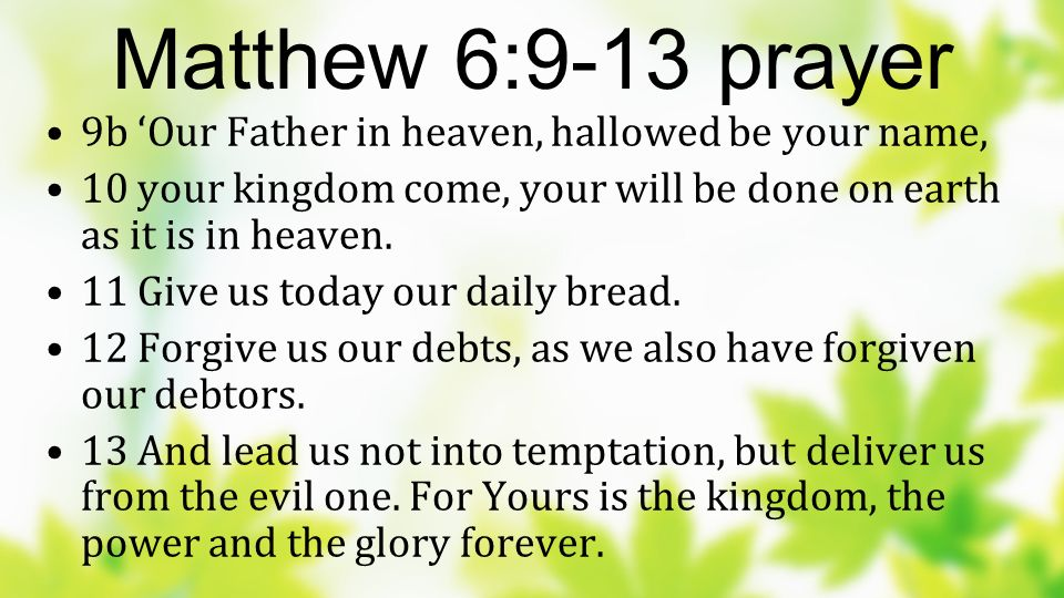 Matthew 6:9-13 prayer 9b 'Our Father in heaven, hallowed be your name,