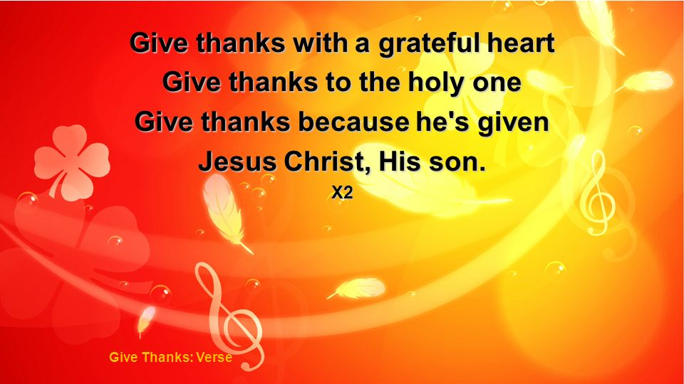 Give thanks with a grateful heart Give thanks to the holy one