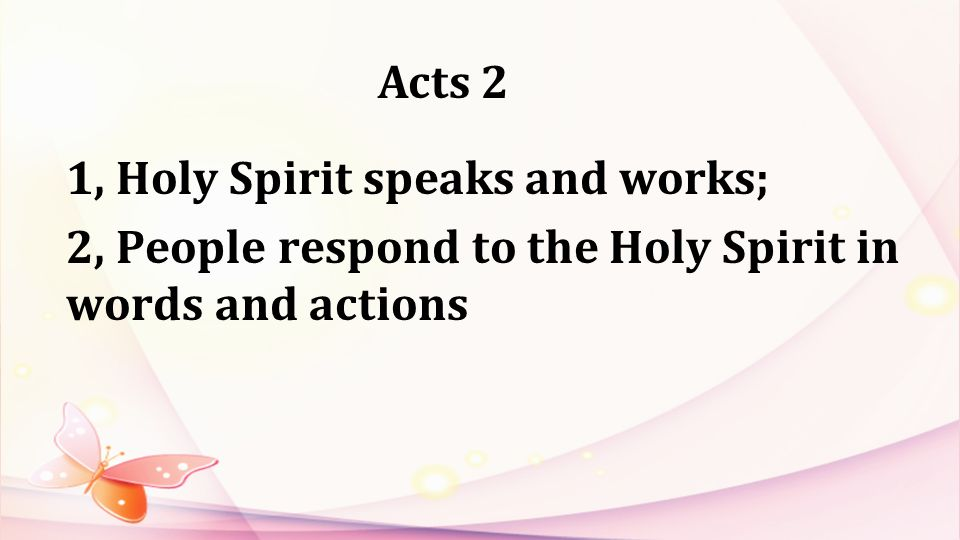 Acts 2 1, Holy Spirit speaks and works; 2, People respond to the Holy Spirit in words and actions