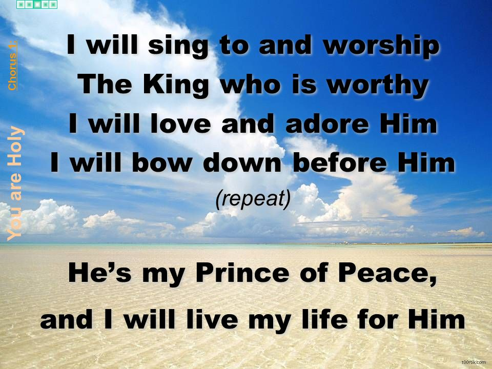 I will sing to and worship The King who is worthy