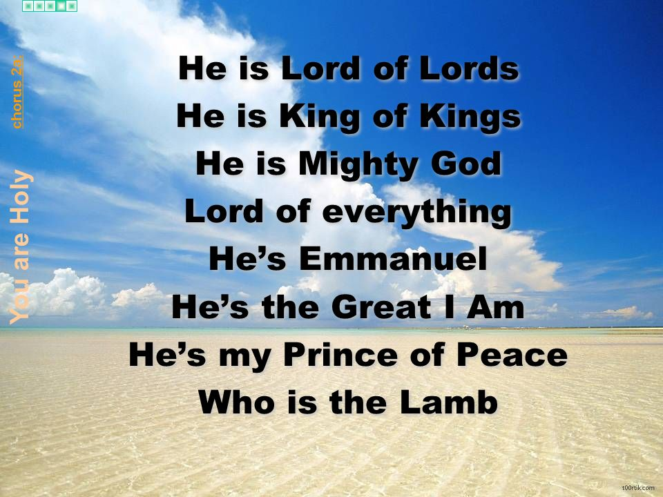He is Lord of Lords He is King of Kings He is Mighty God