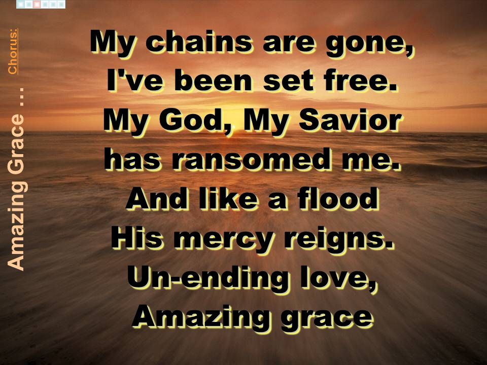 My chains are gone, I ve been set free. My God, My Savior