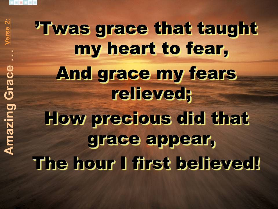 'Twas grace that taught my heart to fear, And grace my fears relieved;