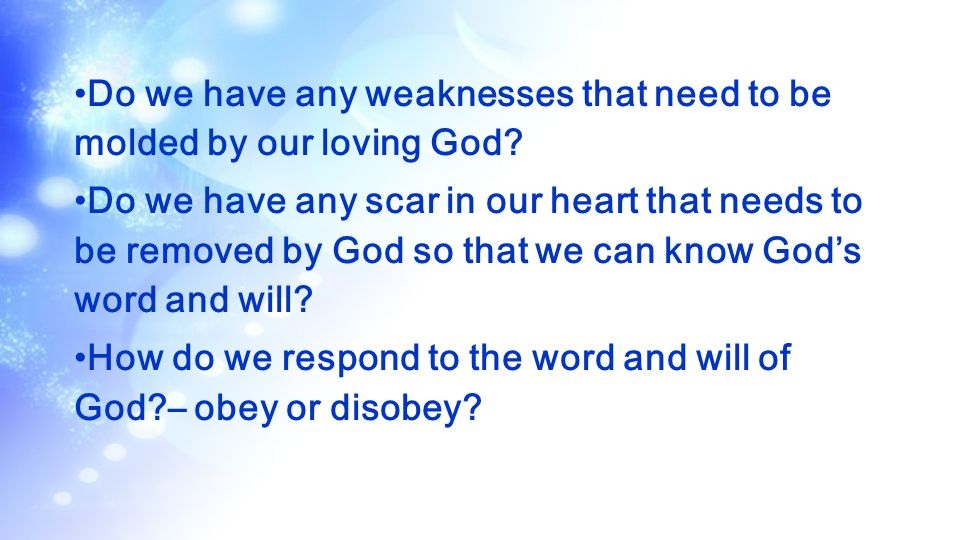 Do we have any weaknesses that need to be molded by our loving God