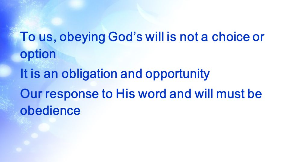 To us, obeying God's will is not a choice or option