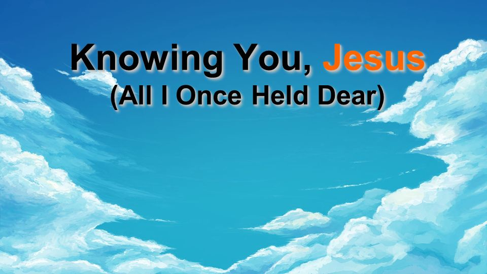 Knowing You, Jesus (All I Once Held Dear)