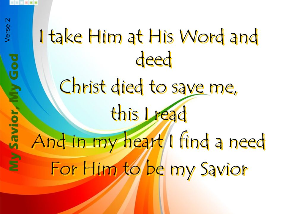 I take Him at His Word and deed Christ died to save me, this I read