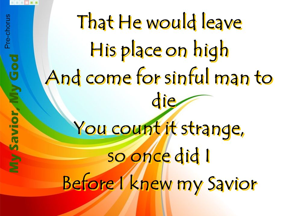 And come for sinful man to die