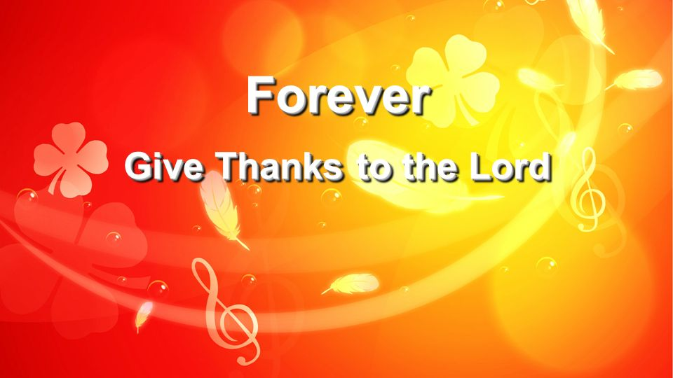Forever Give Thanks to the Lord