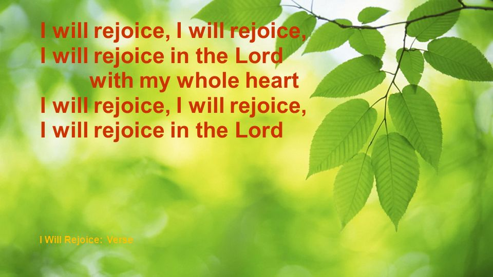 I will rejoice, I will rejoice,