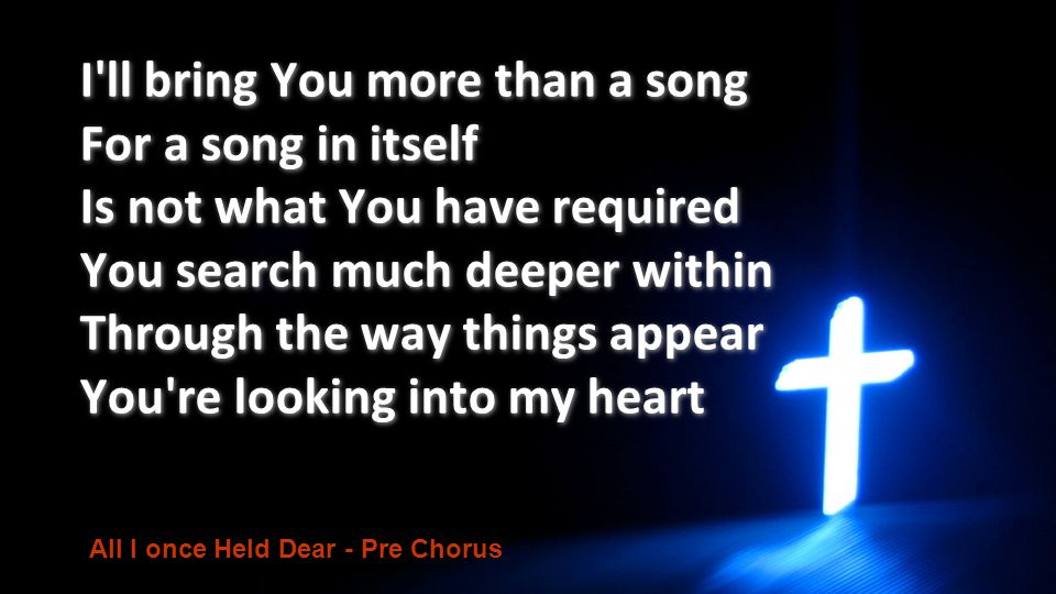 I ll bring You more than a song For a song in itself