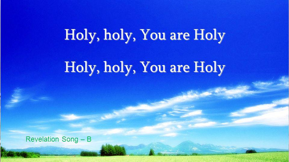 Holy, holy, You are Holy Revelation Song – B