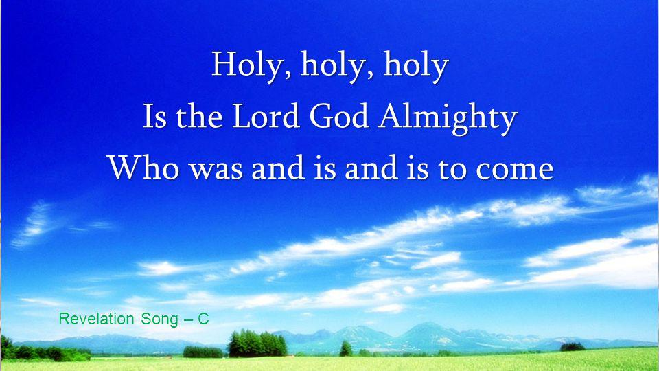 Is the Lord God Almighty Who was and is and is to come