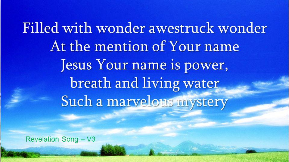 Filled with wonder awestruck wonder At the mention of Your name
