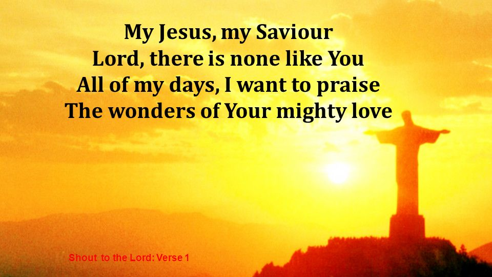 Lord, there is none like You All of my days, I want to praise
