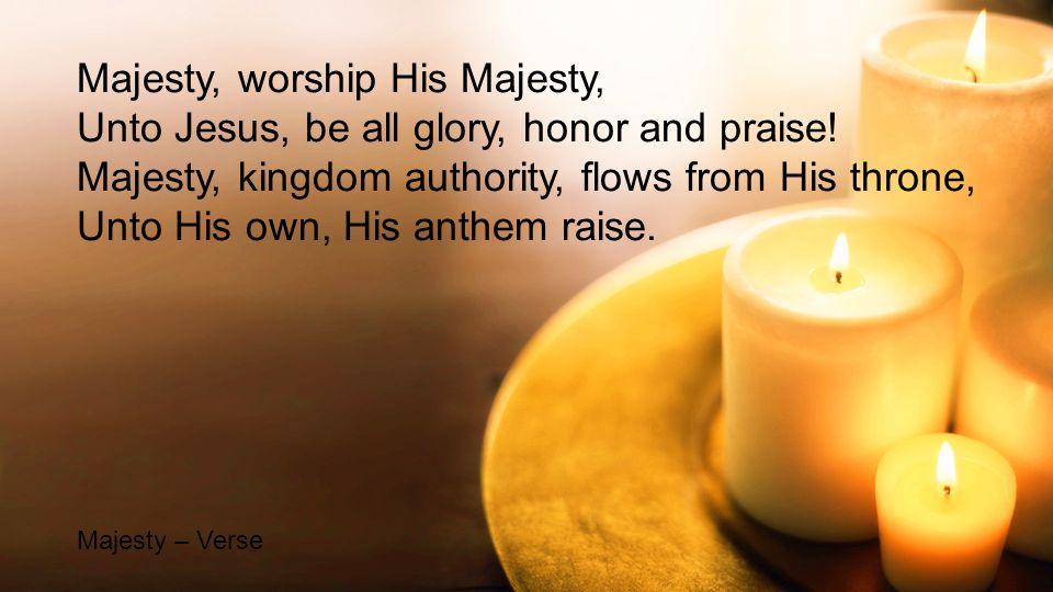 Majesty, worship His Majesty,