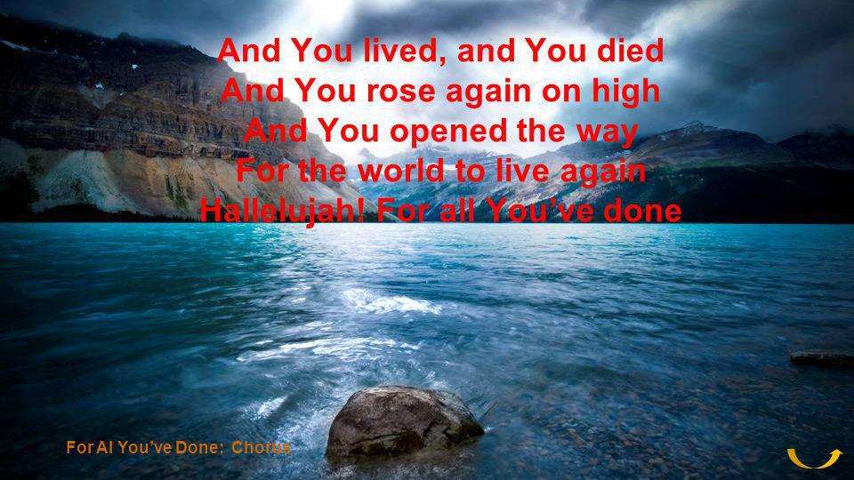 And You lived, and You died And You rose again on high