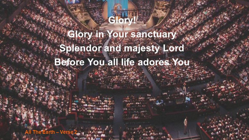 Glory in Your sanctuary Splendor and majesty Lord
