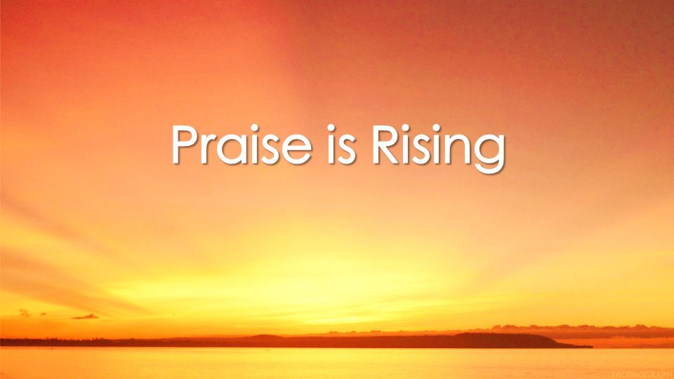 Praise is Rising