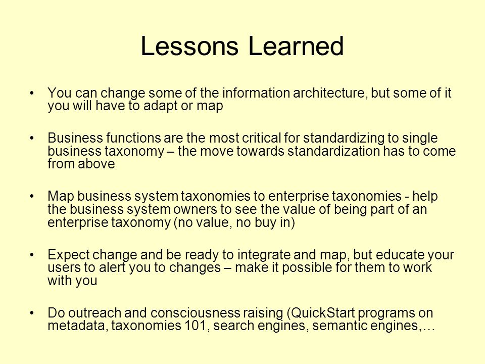 Lessons Learned You can change some of the information architecture, but some of it you will have to adapt or map.