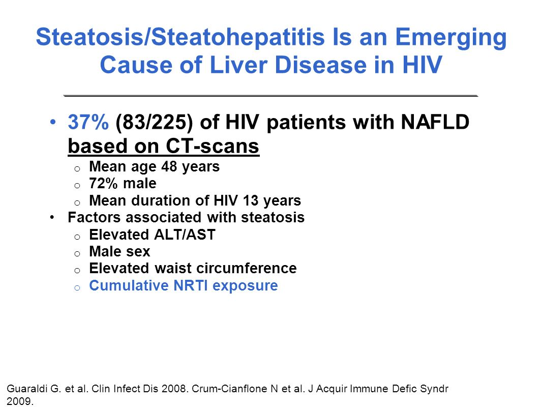 Steatosis/Steatohepatitis Is an Emerging Cause of Liver Disease in HIV
