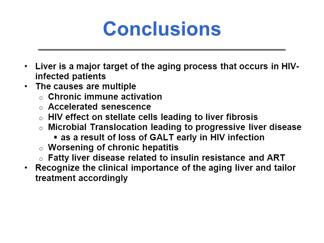 Conclusions Liver is a major target of the aging process that occurs in HIV-infected patients. The causes are multiple.