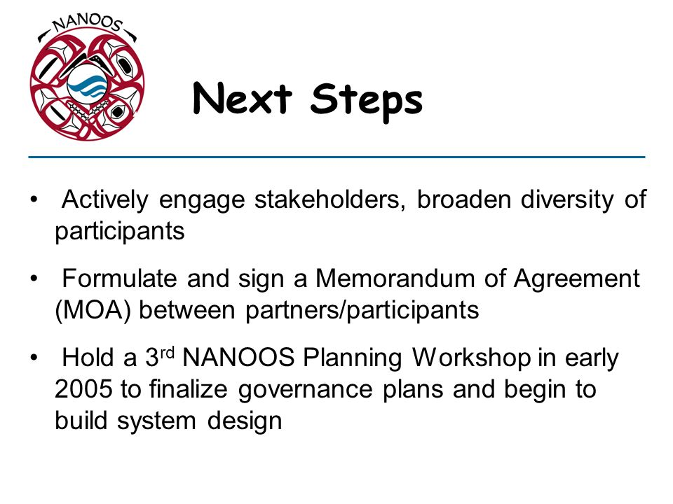 Next Steps Actively engage stakeholders, broaden diversity of participants.
