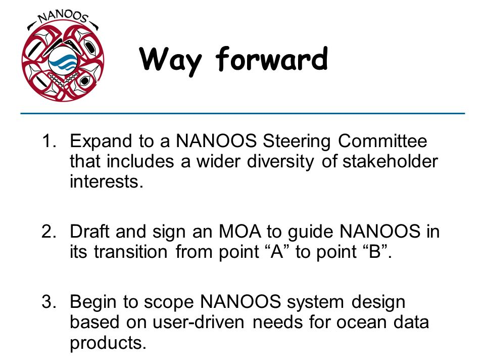 Way forward Expand to a NANOOS Steering Committee that includes a wider diversity of stakeholder interests.