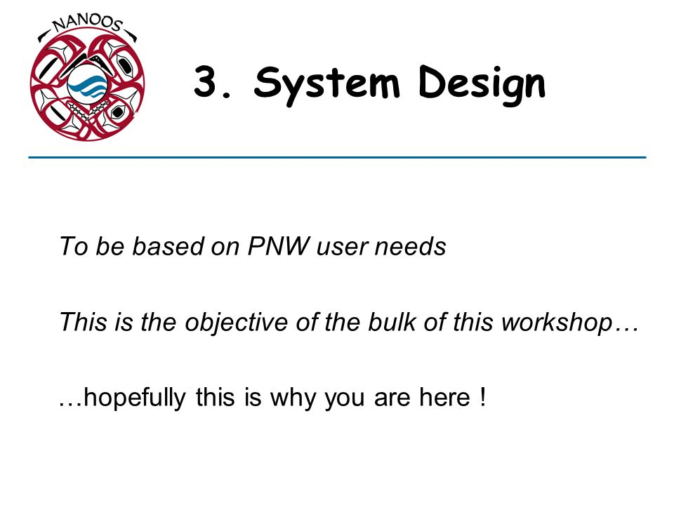 3. System Design To be based on PNW user needs