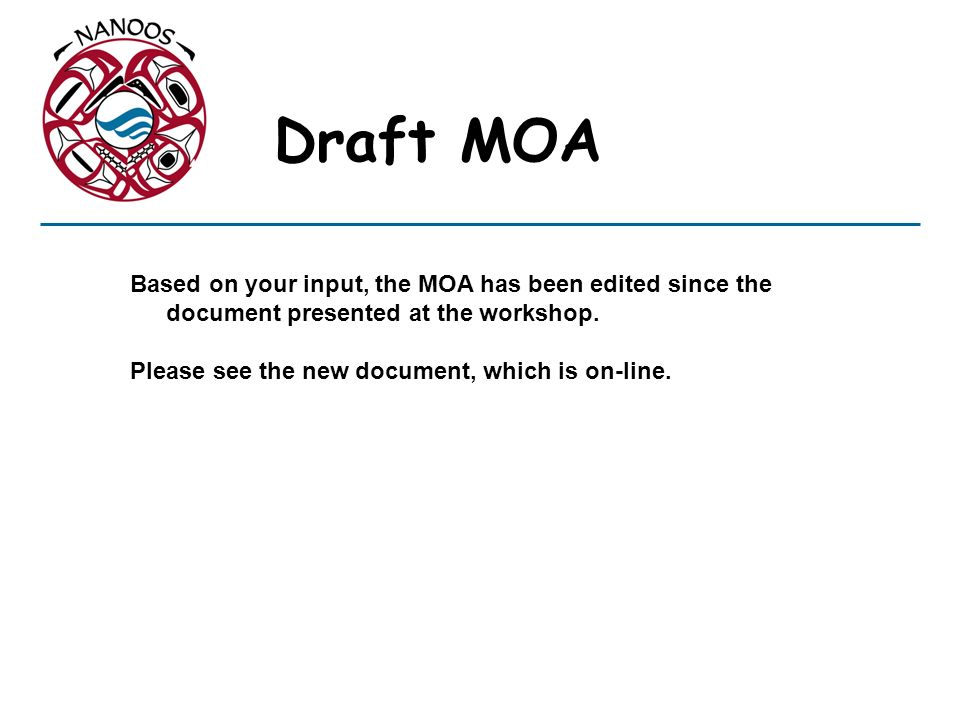Draft MOA Based on your input, the MOA has been edited since the document presented at the workshop.