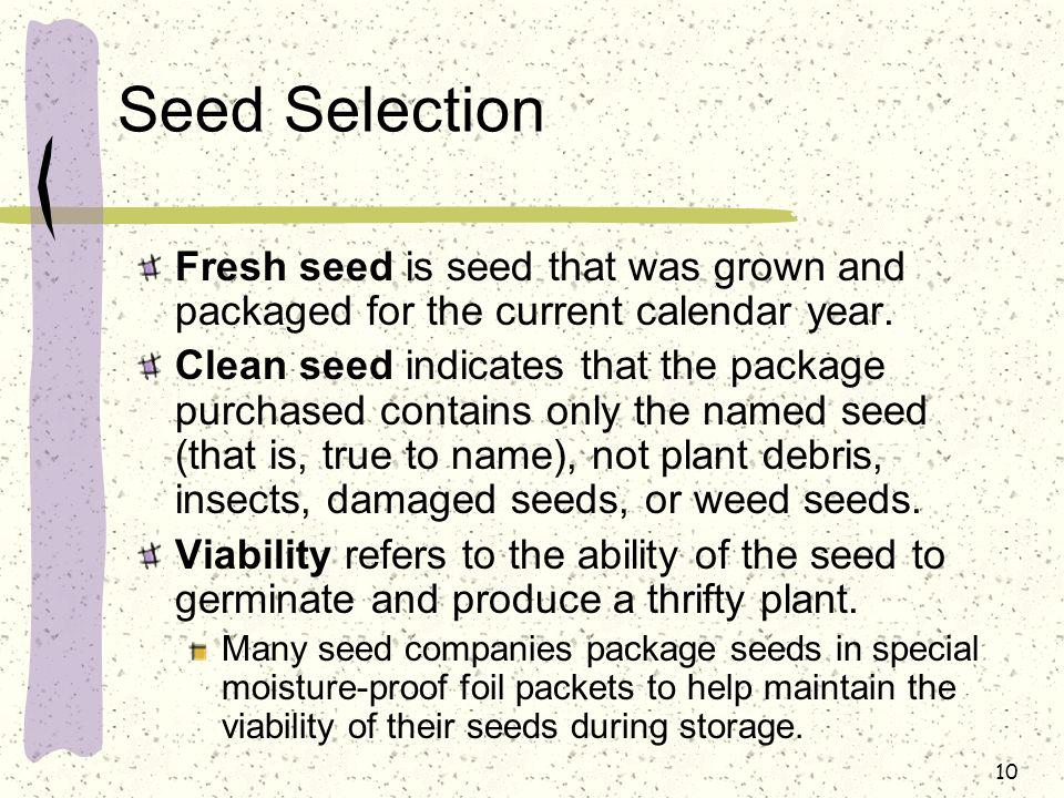 Seed Selection Fresh seed is seed that was grown and packaged for the current calendar year.