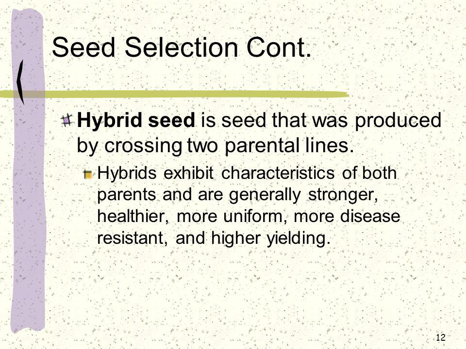 Seed Selection Cont. Hybrid seed is seed that was produced by crossing two parental lines.