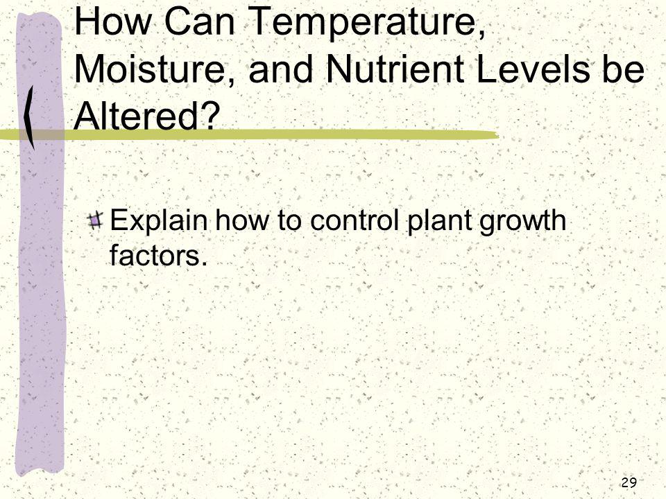How Can Temperature, Moisture, and Nutrient Levels be Altered