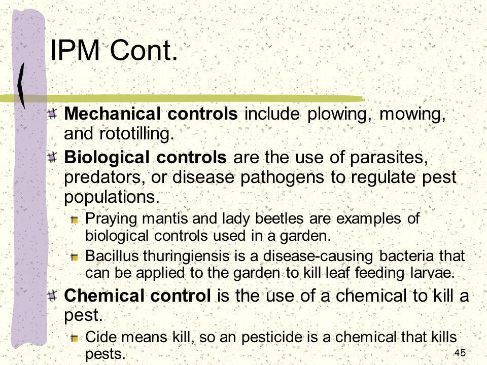 IPM Cont. Mechanical controls include plowing, mowing, and rototilling.
