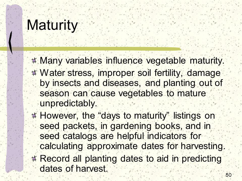 Maturity Many variables influence vegetable maturity.