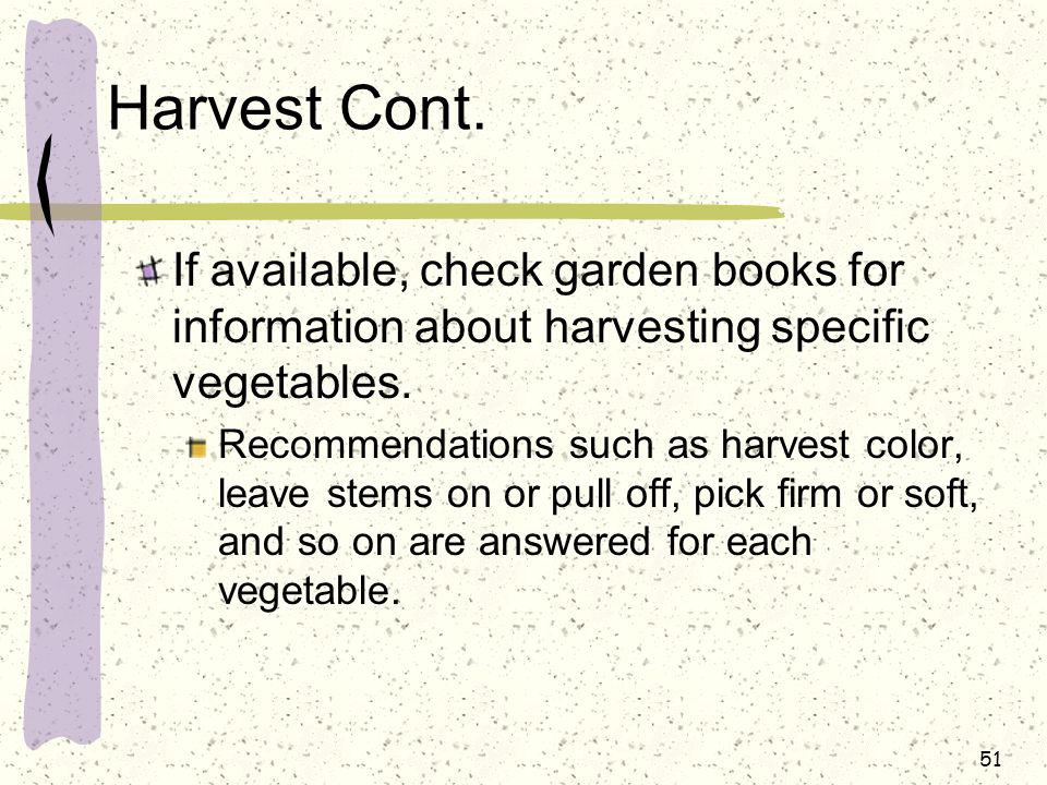 Harvest Cont. If available, check garden books for information about harvesting specific vegetables.