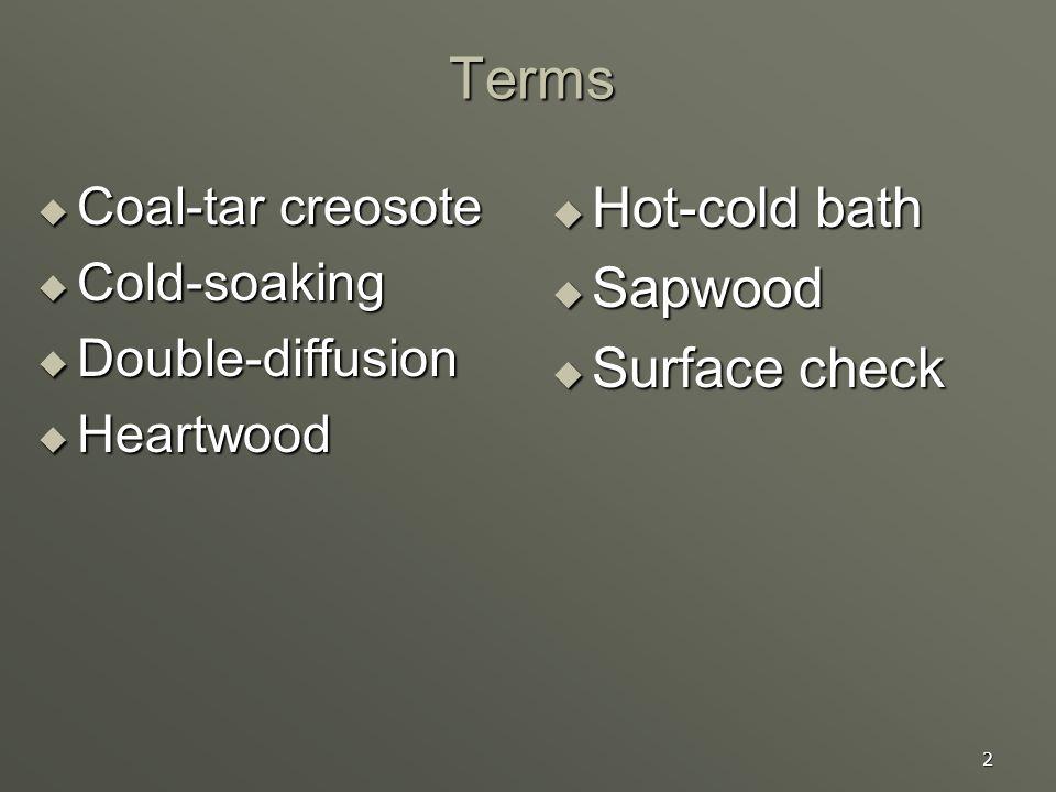 Terms Hot-cold bath Sapwood Surface check Coal-tar creosote