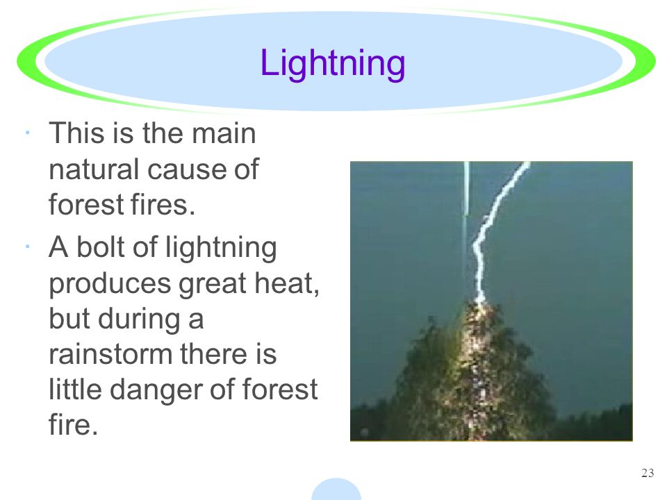 Lightning This is the main natural cause of forest fires.