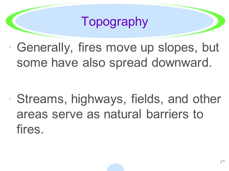 Topography Generally, fires move up slopes, but some have also spread downward.