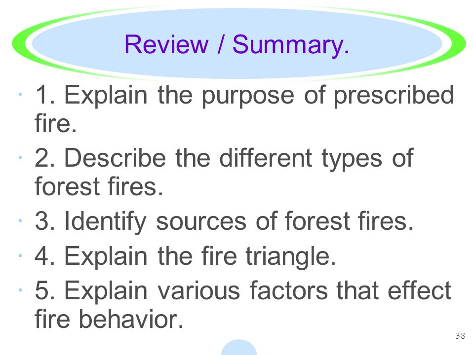 Review / Summary. 1. Explain the purpose of prescribed fire. 2. Describe the different types of forest fires.